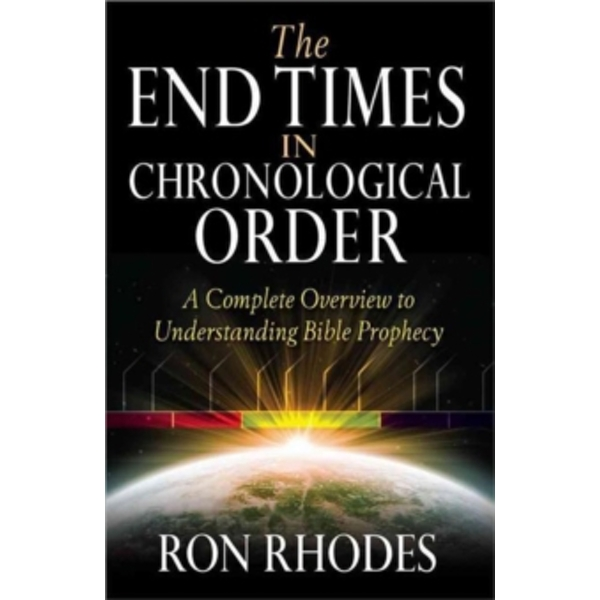 The End Times in Chronological Order: A Complete Overview to Understanding Bible Prophecy by Ron Rhodes (Paperback, 2012)