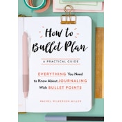 How to Bullet Plan: Everything You Need to Know About Journaling with Bullet Points by Rachel Wilkerson Miller (Paperback, 2017)