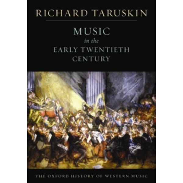 The Oxford History of Western Music: Music in the Early Twentieth Century by Richard Taruskin (Paperback, 2009)