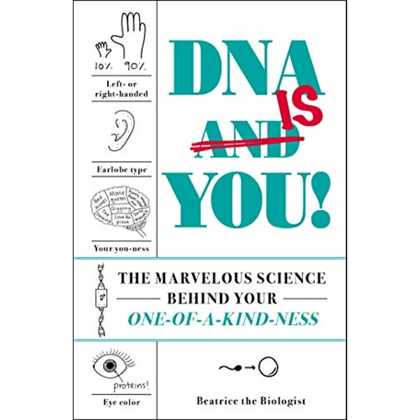 DNA Is You! The Marvelous Science Behind Your One-of-a-Kind-ness Hardback 2019