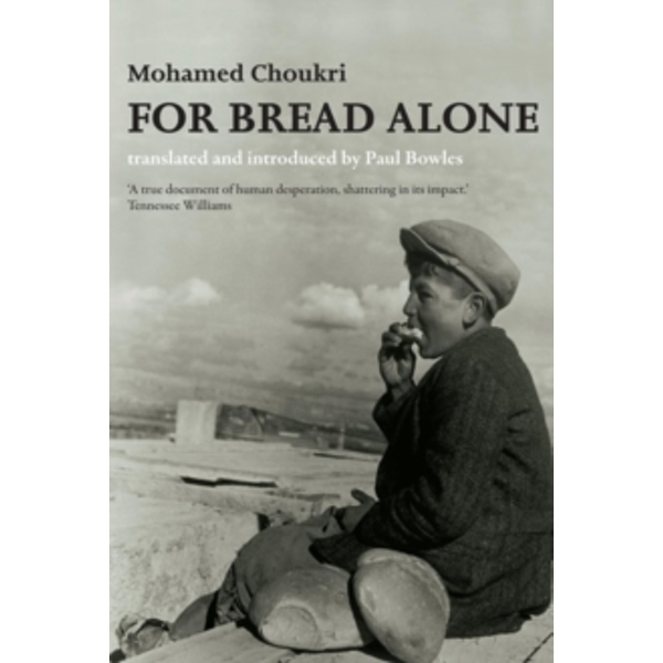 For Bread Alone by Mohamed Choukri, Paul Bowles (Paperback, 2006)