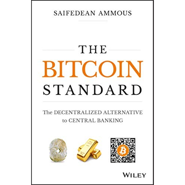Bitcoin Standard: The Decentralized Alternative to Central Banking by Saifedean Ammous (2018, Hardback)
