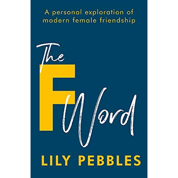 The F Word A personal exploration of modern female friendship Paperback / softback 2019
