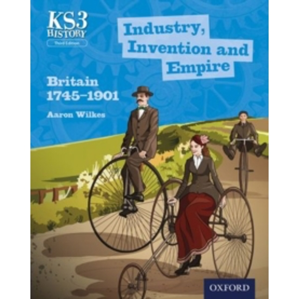 Key Stage 3 History by Aaron Wilkes: Industry, Invention and Empire: Britain 1745-1901 Student Book by Aaron Wilkes (Paperback, 2014)