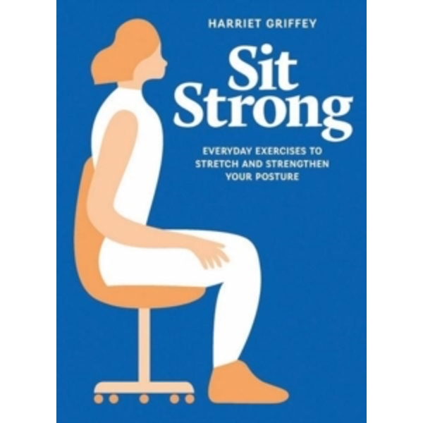 Sit Strong : Everyday exercises to stretch and strengthen your posture