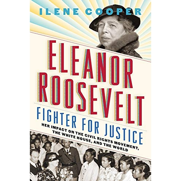 Eleanor Roosevelt, Fighter for Justice: Her Impact on the Civil Rights Movement, the White House, and the World Hardback 2018
