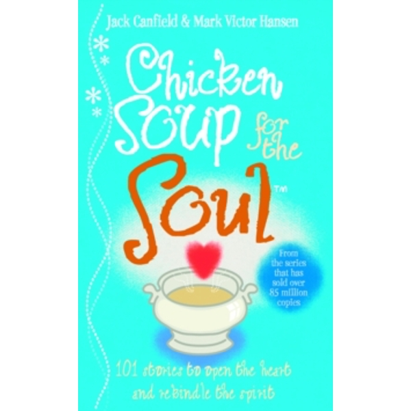 Chicken Soup For The Soul: 101 Stories to Open the Heart and Rekindle the Spirit by Mark Victor Hansen, Jack Canfield (Paperback, 1998)