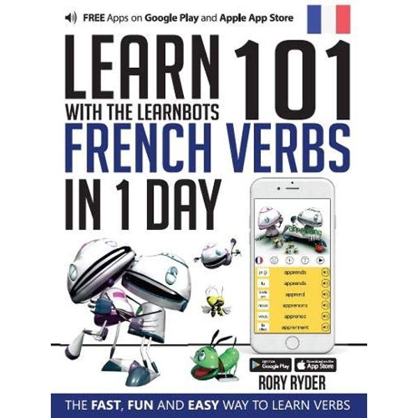 Learn 101 French Verbs in 1 Day with the Learnbots: The Fast, Fun and Easy Way to Learn Verbs by Rory Ryder (Paperback, 2017)
