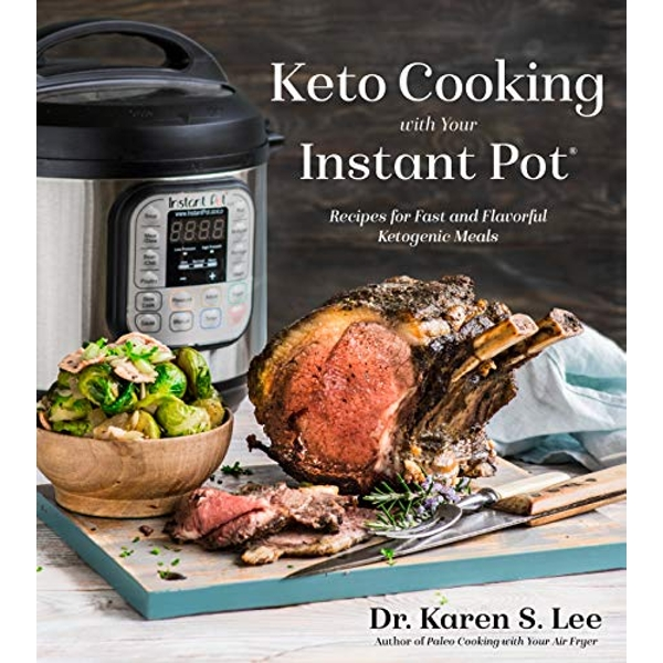 Keto Cooking with Your Instant Pot Recipes for Fast and Flavorful Ketogenic Meals Paperback / softback 2019