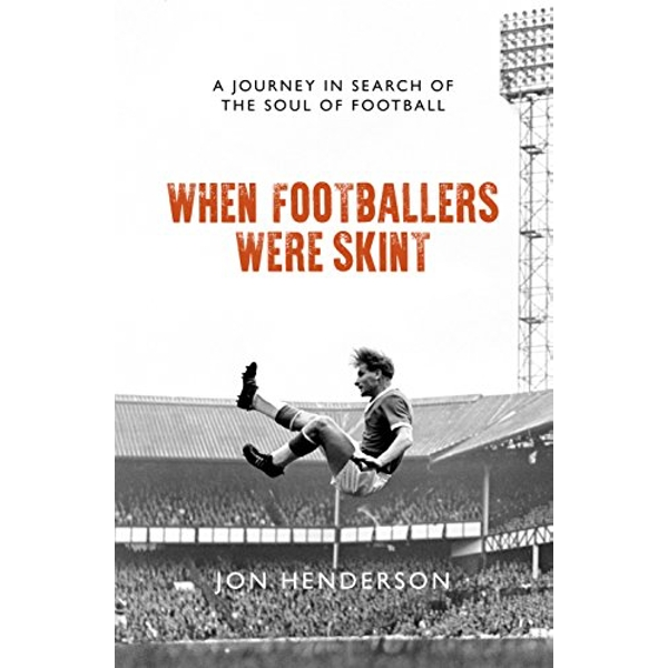 When Footballers Were Skint A Journey in Search of the Soul of Football Paperback / softback 2019