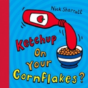 Ketchup on Your Cornflakes? by Nick Sharratt (Paperback, 2006)