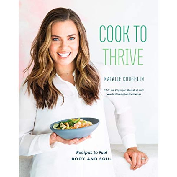Cook to Thrive Recipes to Fuel Body and Soul Hardback 2019
