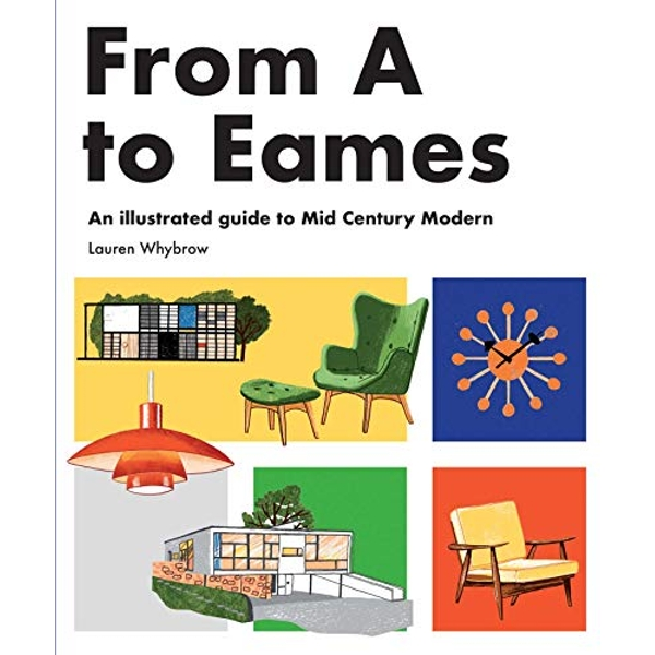 From A to Eames A Visual Guide to Mid-Century Modern Design Hardback 2019