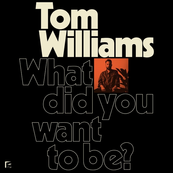 Williams Tom - What Did You Want To Be? Vinyl