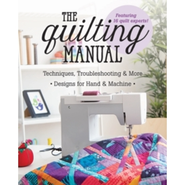 The Quilting Manual : Techniques, Troubleshooting & More, Designs for Hand & Machine