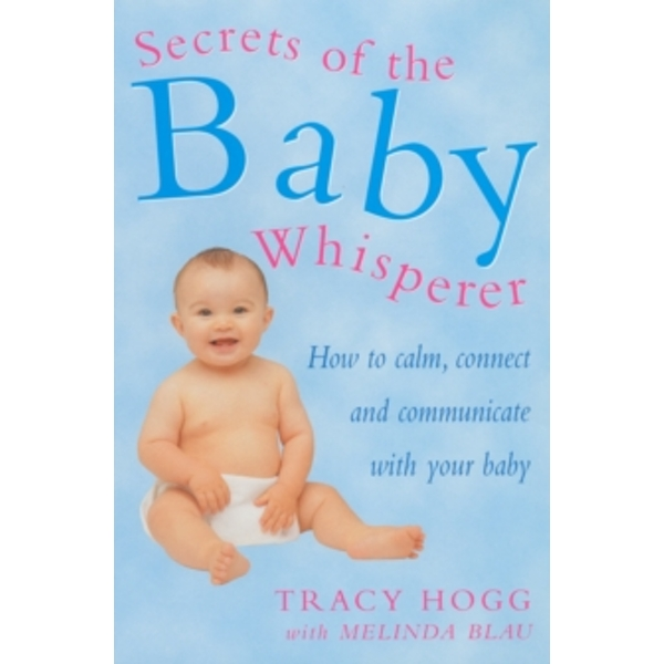 Secrets Of The Baby Whisperer: How to Calm, Connect and Communicate with your Baby by Melinda Blau, Tracy Hogg (Paperback, 2001)