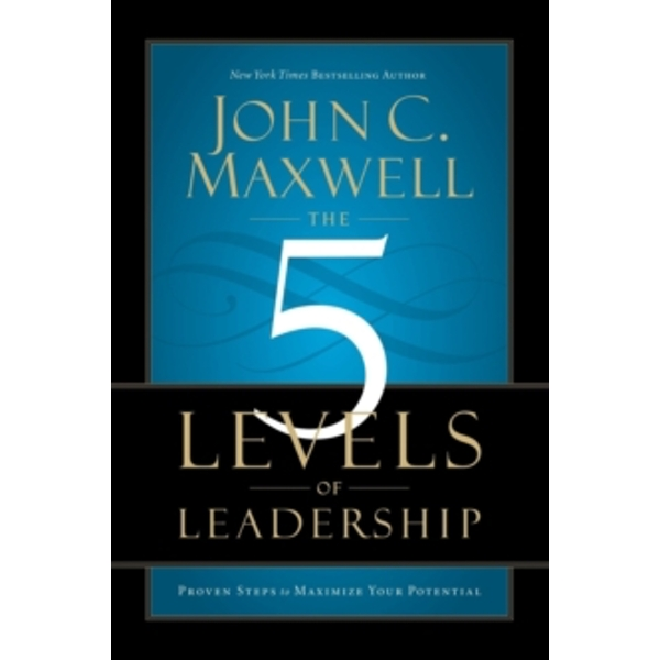 The 5 Levels of Leadership: Proven Steps to Maximise Your Potential by John C. Maxwell (Paperback, 2013)