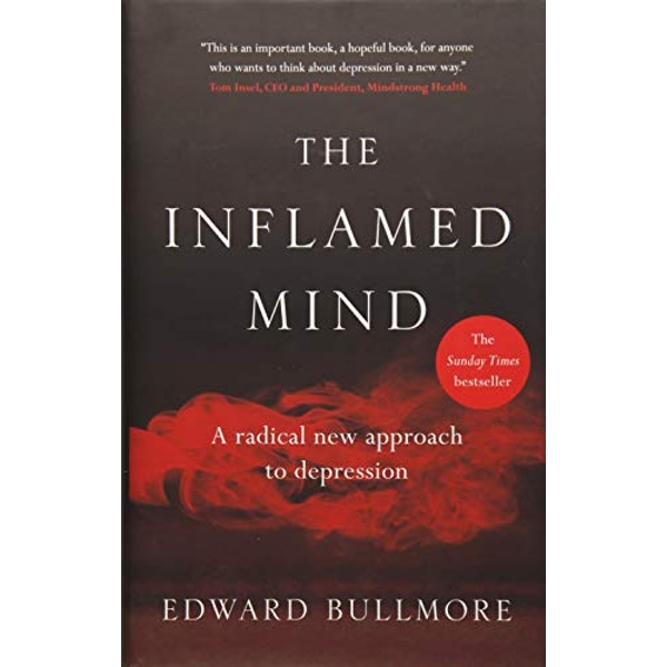 The Inflamed Mind A radical new approach to depression Hardback 2018