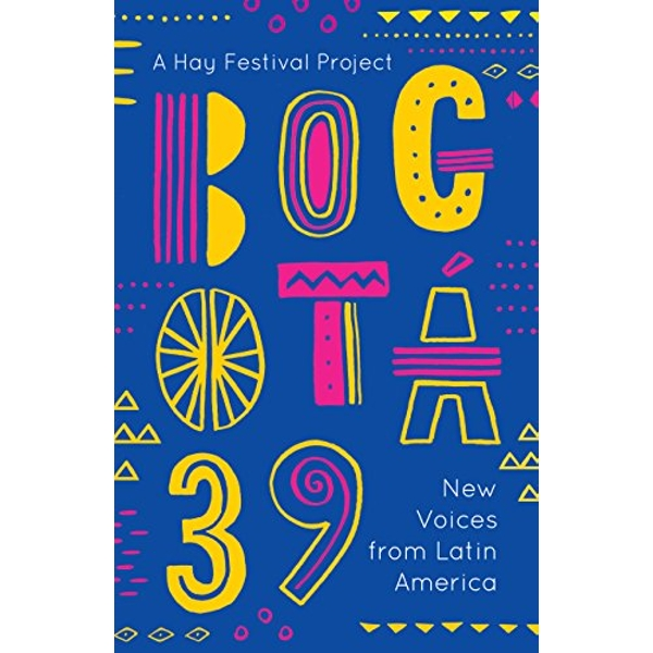 Bogota 39 New Voices from Latin America Paperback / softback 2018
