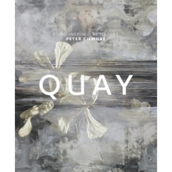 Quay: Food Inspired by Nature by Peter Gilmore (Hardback, 2010)