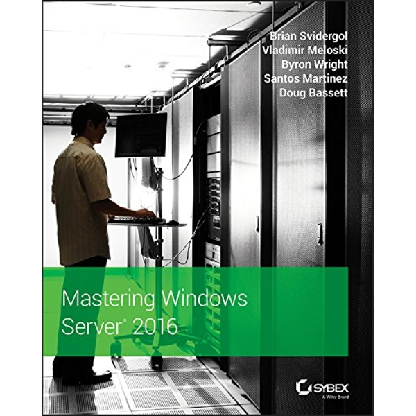 Mastering Windows Server 2016 by Santos Martinez, Doug Bassett, Byron Wright, Vladimir Meloski, Brian Svidergol (Paperback, 2017)
