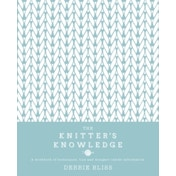 The Knitter's Knowledge : A workbook of techniques, tips and designer inside-information