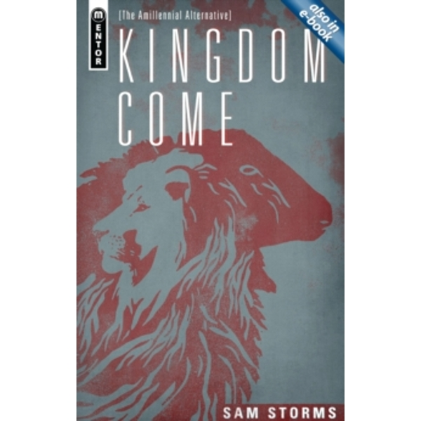 Kingdom Come: The Amillennial Alternative by Sam Storms (Hardback, 2013)