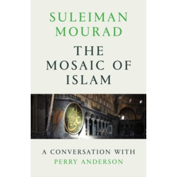 The Mosaic of Islam : A Conversation with Perry Anderson