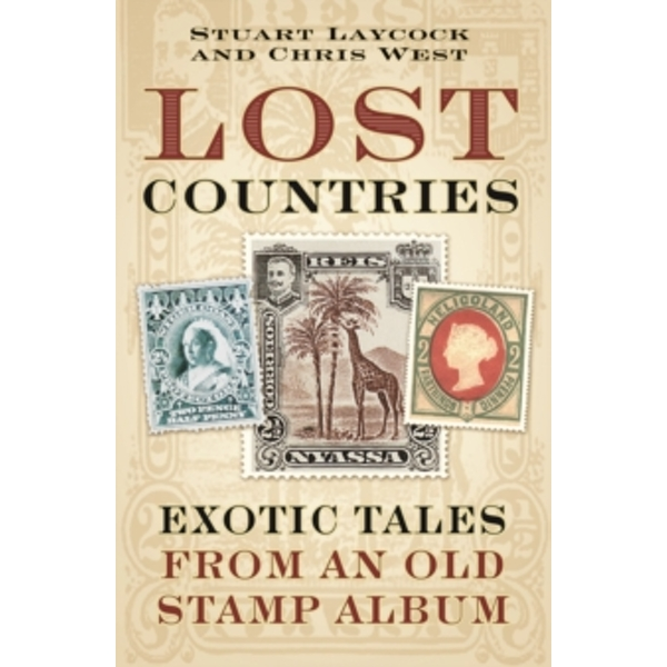 Lost Countries : Exotic Tales from an Old Stamp Album