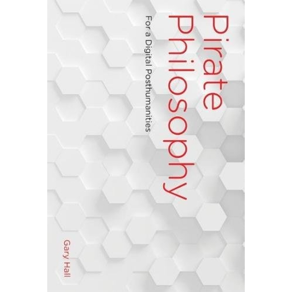 Pirate Philosophy: For a Digital Posthumanities by Gary Hall (Hardback, 2016)