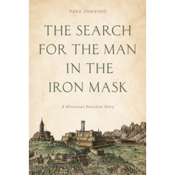 The Search for the Man in the Iron Mask : A Historical Detective Story