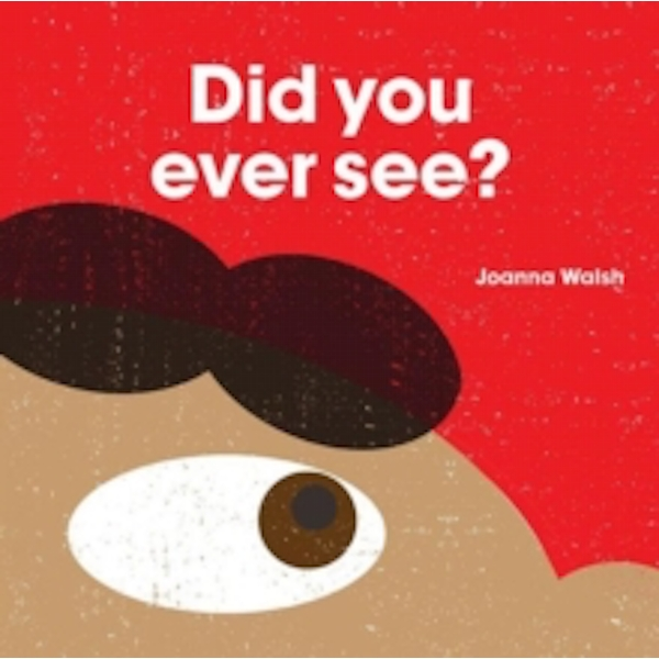 Did You Ever See ? by Joanna Walsh (Hardback, 2016)