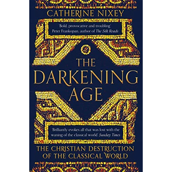 The Darkening Age The Christian Destruction of the Classical World Paperback / softback 2018