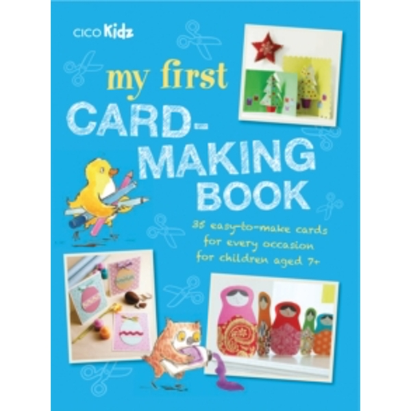 My First Card-Making Book : 35 Easy-to-Make Cards for Every Occasion for Children Aged 7+
