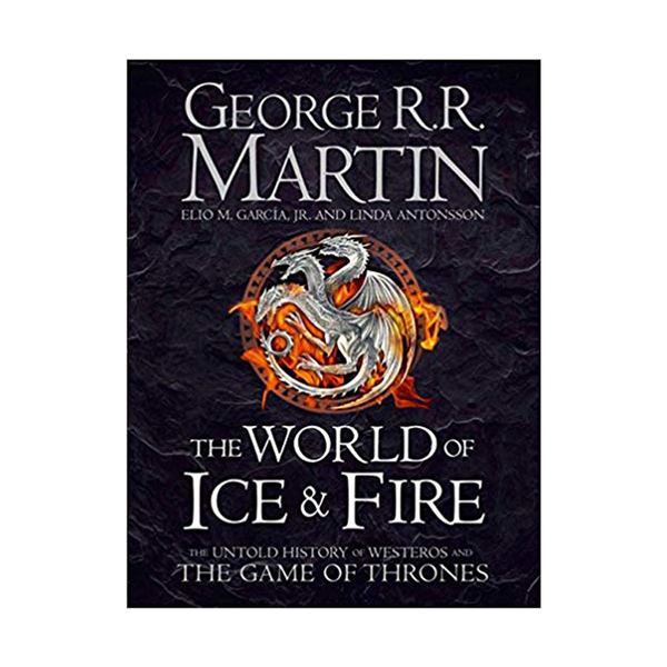 The World of Ice and Fire : The Untold History of Westeros and the Game of Thrones