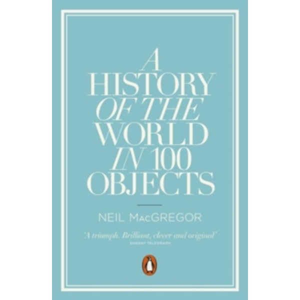 A History of the World in 100 Objects by Neil MacGregor (Paperback, 2012)