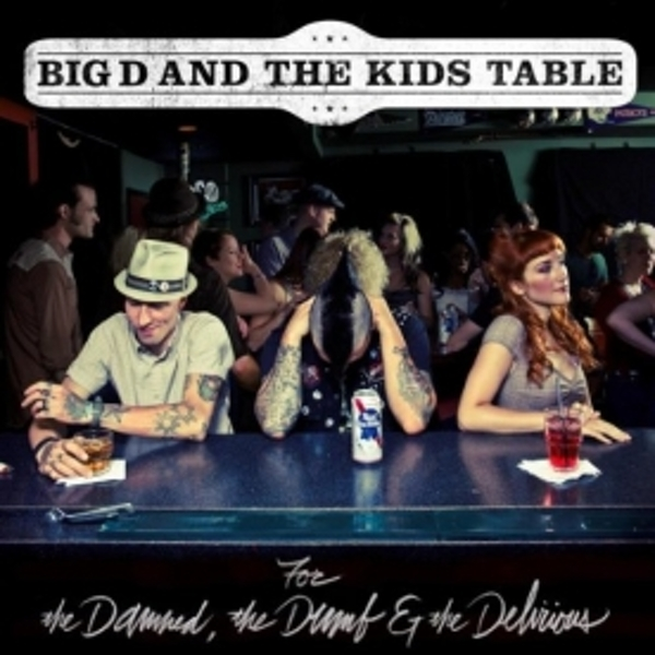 Big D and the Kids Table - For The Damned The Dumb and The Delirious CD