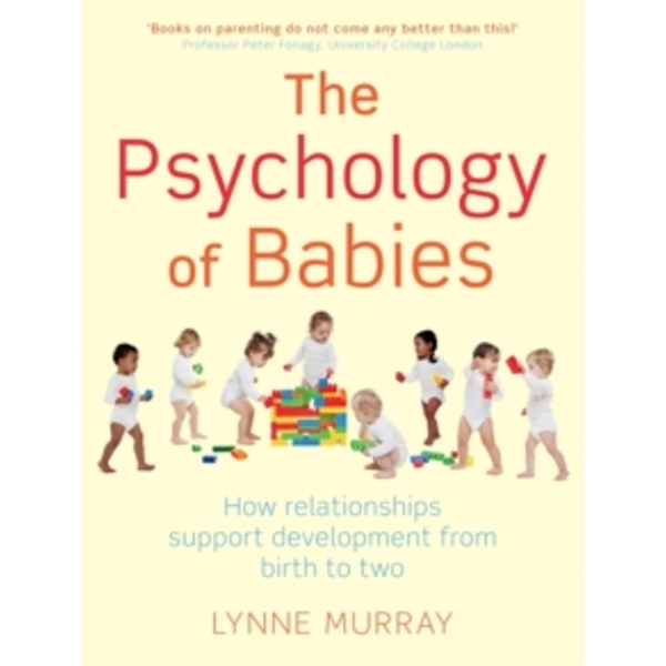 The Psychology of Babies : How relationships support development from birth to two