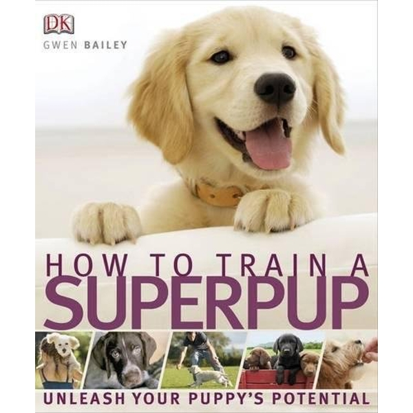 How to Train a Superpup: Unleash your puppy's potential by Gwen Bailey, DK (Paperback, 2011)