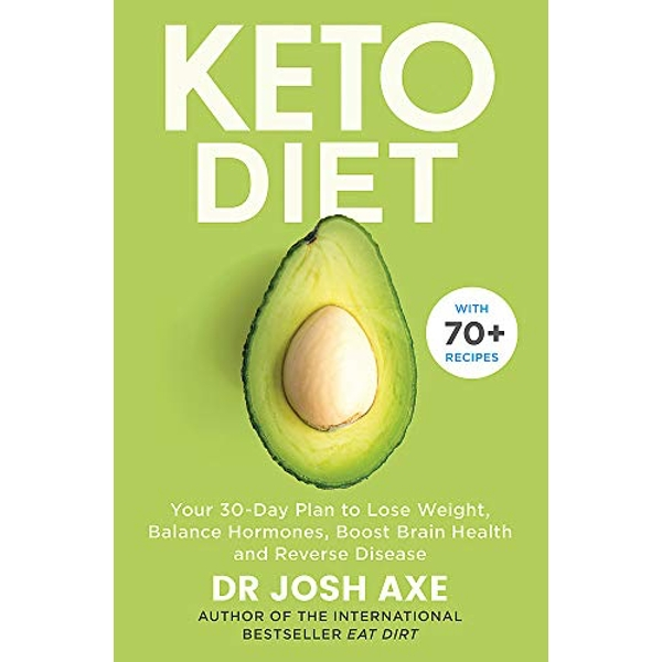 Keto Diet: Your 30-Day Plan to Lose Weight Balance Hormones Boost Brain Health and Reverse Disease by Dr Josh Axe (2019, Paperback)
