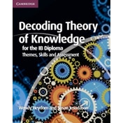 Decoding Theory of Knowledge for the IB Diploma: Themes, Skills and Assessment by Wendy Heydorn, Susan Jesudason (Paperback, 2013)
