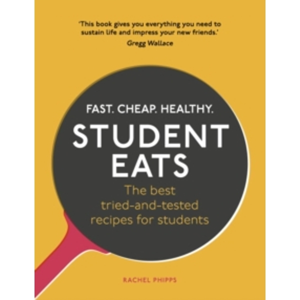 Student Eats : Fast, Cheap, Healthy - the best tried-and-tested recipes for students