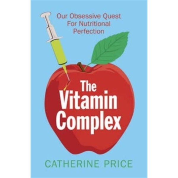The Vitamin Complex: Our Obsessive Quest for Nutritional Perfection by Catherine Price (Paperback, 2016)