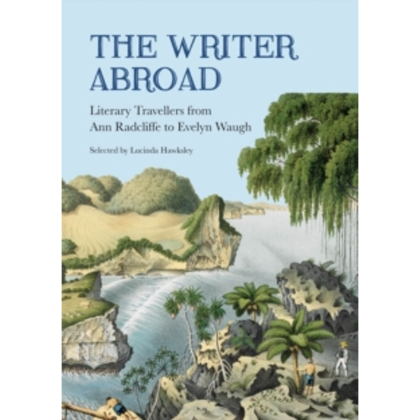 The Writer Abroad : Literary Travels from Austria to Uzbekistan