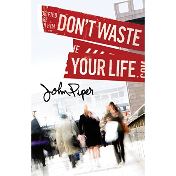 Don't Waste Your Life (Pack of 25)  Pamphlet 2017