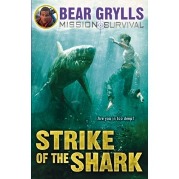 Mission Survival 6: Strike of the Shark by Bear Grylls (Paperback, 2014)