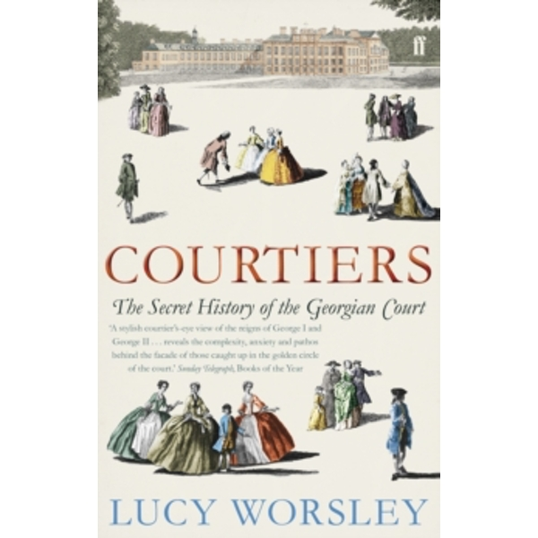 Courtiers : The Secret History of the Georgian Court