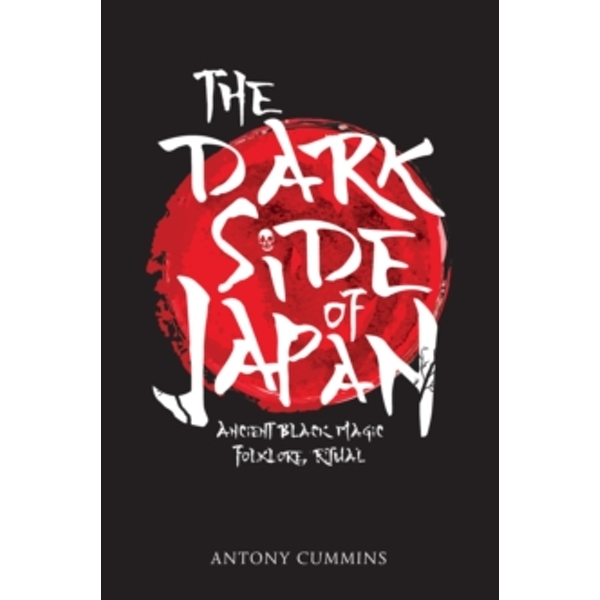 The Dark Side of Japan : Ancient Black Magic, Folklore, Ritual