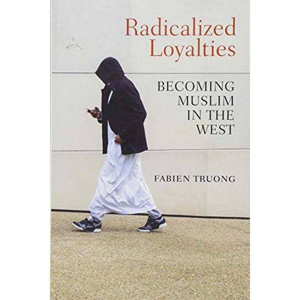 Radicalized Loyalties Becoming Muslim in the West Paperback / softback 2018