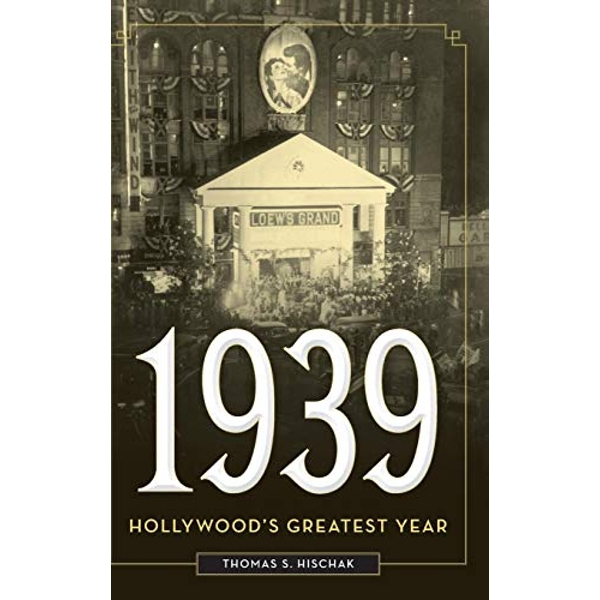 1939: Hollywood's Greatest Year by Thomas S. Hischak (Hardback, 2017)